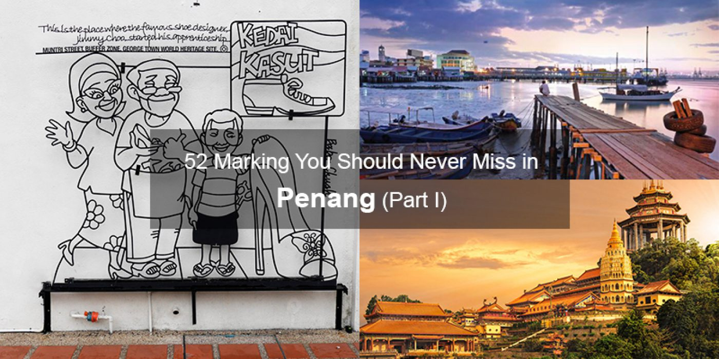 52 Marking You Should Never Miss in Penang (Part I)