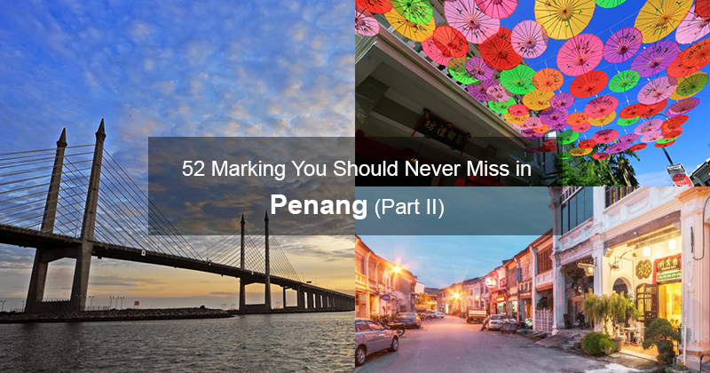 52 Marking You Should Never Miss in Penang (Part II)