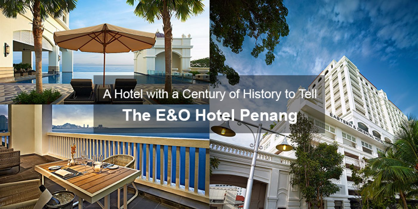 A Hotel with a Century of History to Tell – The E&O Hotel Penang