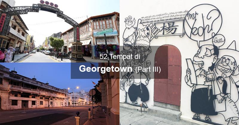 52 Tempat Di Georgetown Yang Anda Tidak Boleh Terlepas (Part III)