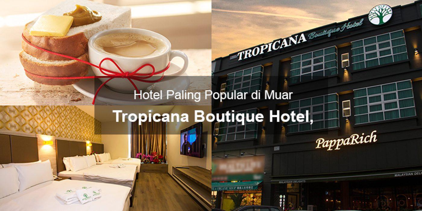 Tropicana Boutique Hotel, hotel paling popular dan menjadi pilihan ramai di Muar!